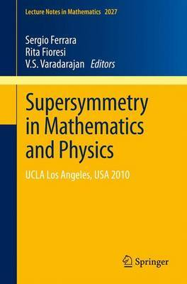 Supersymmetry in Mathematics and Physics: UCLA Los Angeles, USA 2010