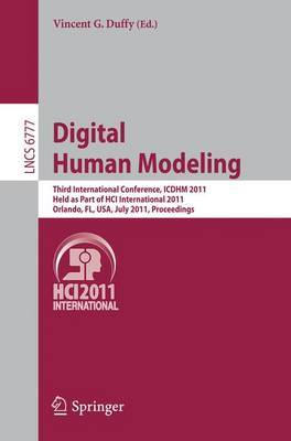 Digital Human Modeling: Third International Conference, ICDHM 2011, Held as Part of HCI International 2011, Orlando, Fl, USA, July 9-14, 2011, Proceedings