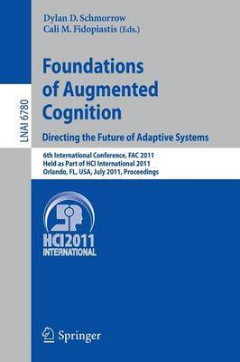 Foundations of Augmented Cognition: Directing the Future of Adaptive Systems
