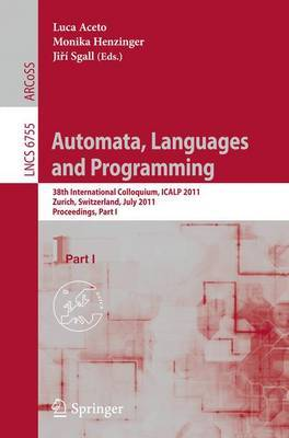 Automata, Languages and Programming: 38th International Colloquium, ICALP 2011, Zurich, Switzerland, July 4-8, 2011. Proceedings, Part I
