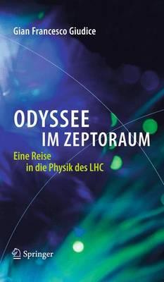 Odyssee Im Zeptoraum: Eine Reise in Die Physik Des Lhc