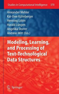 Modeling, Learning, and Processing of Text Technological Data Structures