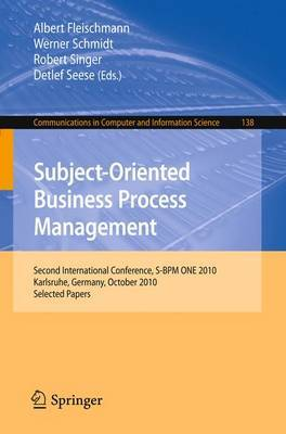 Subject-Oriented Business Process Management: Second International Conference, S-BPM ONE 2010, Karlsruhe, Germany, October 14, 2010 Selected Papers