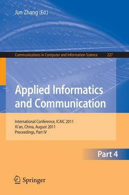 Applied Informatics and Communication, Part IV: International Conference, ICAIC 2011, Xi'an, China, August 20-21, 2011, Proceedings, Part IV
