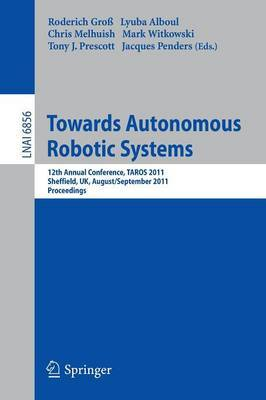 Towards Autonomous Robotic Systems: 12th Annual Conference, TAROS 2011, Sheffield, UK, August 31 - September 2 2011 : Proceedings