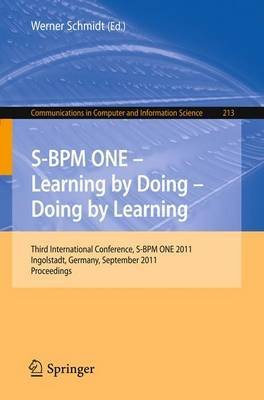 S-BPM ONE - Learning by Doing - Doing by Learning: Third International Conference S-BPM ONE 2011, Ingolstadt, Germany, September 29-30, 2011, Proceedings