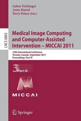 Medical Image Computing and Computer-Assisted Intervention - MICCAI 2011: 14th International Conference, Toronto, Canada, September 18-22, 2011, Proceedings, Part III