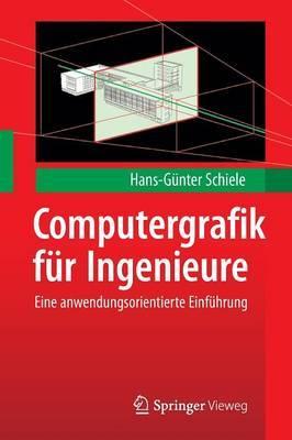 Computergrafik Fur Ingenieure: Eine Anwendungsorientierte Einfuhrung