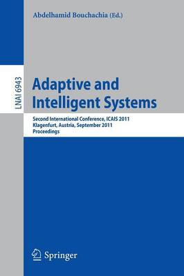 Adaptive and Intelligent Systems: Second International Conference, ICAIS 2011, Klagenfurt, Austria, September 6-8, 2011, Proceedings