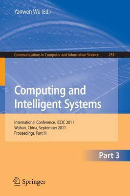 Computing and Intelligent Systems: International Conference, ICCIC 2011, held in Wuhan, China, September 17-18, 2011. Proceedings, Part III