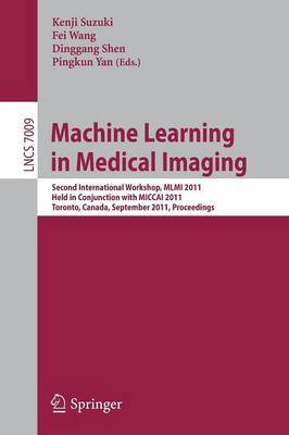 Machine Learning in Medical Imaging: Second International Workshop, MLMI 2011, Held in Conjunction with MICCAI 2011, Toronto, Canada, September 18, 2011, Proceedings
