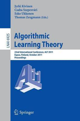 Algorithmic Learning Theory: 22nd International Conference, ALT 2011, Espoo, Finland, October 5-7, 2011, Proceedings