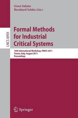 Formal Methods for Industrial Critical Systems: 16th International Workshop, FMICS 2011, Trento, Italy, August 29-30, 2011, Proceedings