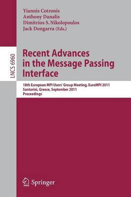 Recent Advances in the Message Passing Interface: 18th European MPI Users' Group Meeting, EuroMPI 2011, Santorini, Greece, September 18-21, 2011. Proceedings