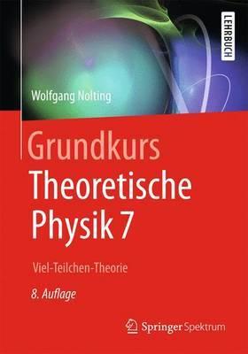 Grundkurs Theoretische Physik 7: Viel-Teilchen-Theorie