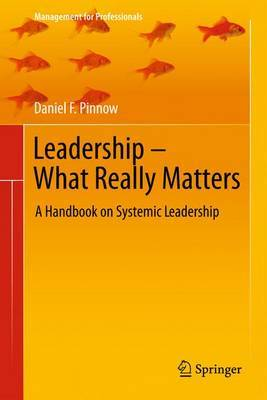 Leadership - What Really Matters: A Handbook on Systemic Leadership