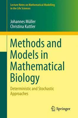 Methods and Models in Mathematical Biology: Deterministic and Stochastic Approaches: 2015