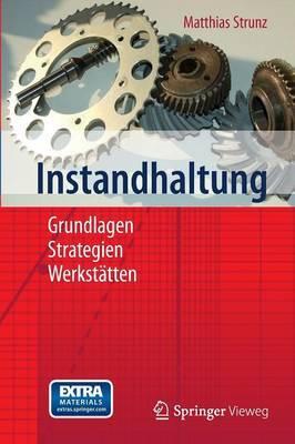 Instandhaltung: Grundlagen - Strategien - Werkstatten