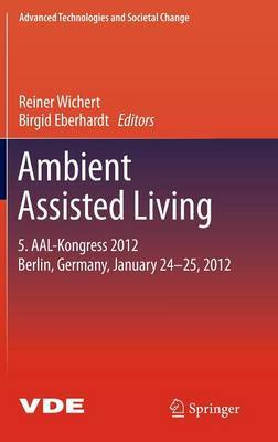 Ambient Assisted Living: 5. Aal-kongress 2012 Berlin, Germany, January 24-25, 2012