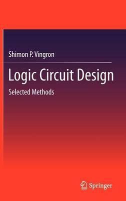 Logic Circuit Design: Selected Methods