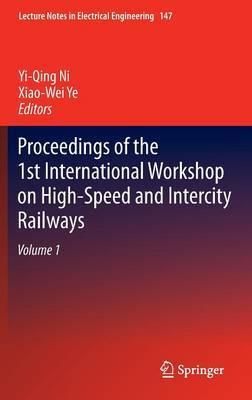 Proceedings of the 1st International Workshop on High-Speed and Intercity Railways: Volume 1
