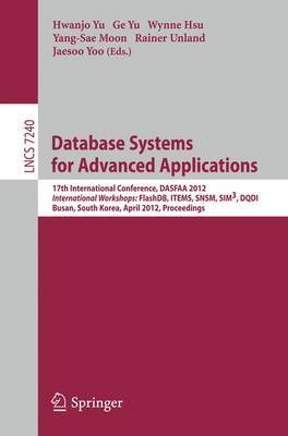 Database Systems for Advanced Applications: 17th International Conference, DASFAA 2012, International Workshops: FlashDB, ITEMS, SNSM, SIM3, DQDI, Busan, South Korea, April 15-18, 2012, Proceedings