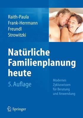 Nat rliche Familienplanung Heute: Modernes Zykluswissen F r Beratung Und Anwendung