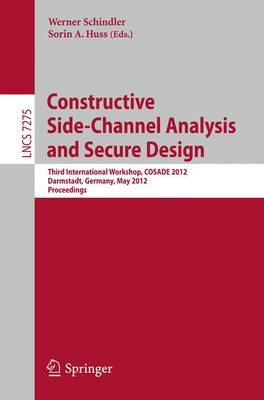 Constructive Side-Channel Analysis and Secure Design: Third International Workshop, COSADE 2012, Darmstadt, Germany, May 3-4, 2012. Proceedings