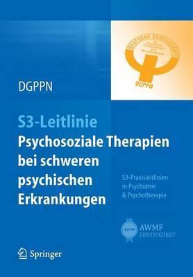 S3-Leitlinie Psychosoziale Therapien Bei Schweren Psychischen Erkrankungen: S3-Praxisleitlinien in Psychiatrie Und Psychotherapie