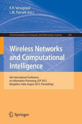 Wireless Networks and Computational Intelligence: 6th International Conference on Information Processing, ICIP 2012, Bangalore, India, August 10-12, 2012. Proceedings