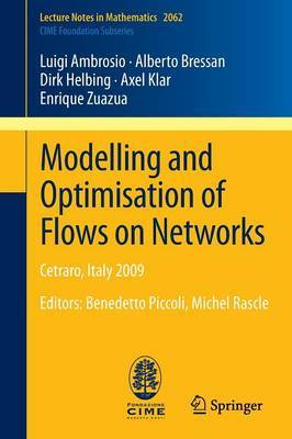 Modelling and Optimisation of Flows on Networks: Cetraro,Italy 2009