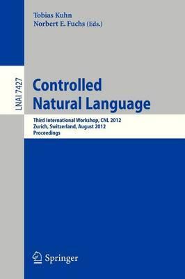Controlled Natural Language: Third International Workshop, CNL 2012, Zurich, Switzerland, August 29-31, 2012, Proceedings