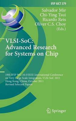 VLSI-SoC: The Advanced Research for Systems on Chip: 19th IFIP Wg 10.5/IEEE International Conference on Very Large Scale Integration, VLSI-SoC 2011, Hong Kong, China, October 3-5, 2011, Revised Selected Papers