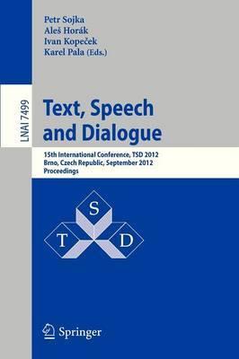 Text, Speech and Dialogue: 15th International Conference, TSD 2012, Brno, Czech Republic, September 3-7 2012 : Proceedings