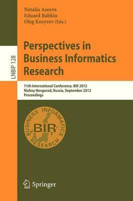 Perspectives in Business Informatics Research: 11th International Conference, BIR 2012, Nizhny Novgorod, Russia, September 24-26, 2012, Proceedings