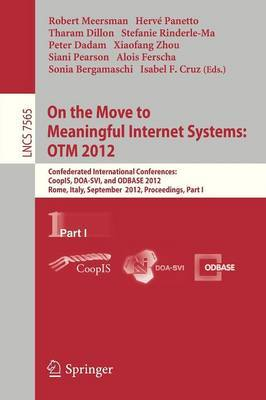 On the Move to Meaningful Internet Systems: OTM 2012: Confederated International Conferences: Coopis, DOA-SVI and ODBASE 2012, Rome, Italy, September 10-14, 2012. Proceedings: Part I