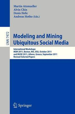Modeling and Mining Ubiquitous Social Media: International Workshops MSM 2011, Boston, MA, USA, October 9, 2011, and MUSE 2011, Athens, Greece, September 5, 2011, Revised Selected Papers