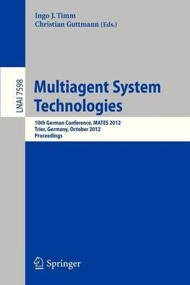 Multiagent System Technologies: 10th German Conference, MATES 2012, Trier, Germany, October 10-12, 2012, Proceedings
