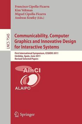Communicability, Computer Graphics and Innovative Design for Interactive Systems: First International Symposium, CCGIDIS 2011, Cordoba, Spain, June 28-29, 2011, Revised Selected Papers