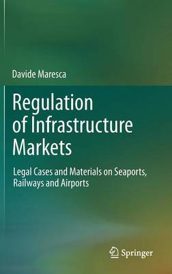 Regulation of Infrastructure Markets: Legal Cases and Materials on Seaports, Railways and Airports