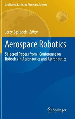 Aerospace Robotics: Selected Papers from I Conference on Robotics in Aeronautics and Astronautics