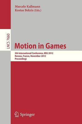 Motion in Games: 5th International Conference, MIG 2012, Rennes, France, November 15-17, 2012, Proceedings