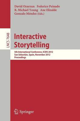 Interactive Storytelling: 5th International Conference, ICIDS 2012, San Sebastian, Spain, November 12-15, 2012. Proceedings