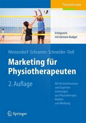 Marketing Fur Physiotherapeuten: Erfolgreich Mit Kleinem Budget. Mit Rechtshinweisen Und Expertenmeinungen Aus Physiotherapie, Medien Und Werbung
