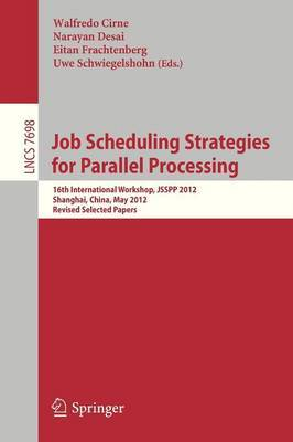 Job Scheduling Strategies for Parallel Processing: 16th International Workshop, JSSPP 2012, Shanghai, China, May 25, 2012 : Revised Selected Papers