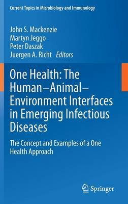 One Health: The Human-Animal-Environment Interfaces in Emerging Infectious Diseases: The Concept and Examples of a One Health Approach