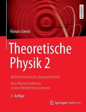 Theoretische Physik 2: Nichtrelativistische Quantentheorie Vom Wasserstoffatom Zu Den Vielteilchensystemen