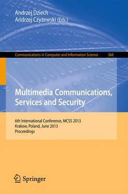 Multimedia Communications, Services and Security: 6th International Conference, MCSS 2013, Krakow, Poland, June 6-7, 2013. Proceedings