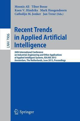 Recent Trends in Applied Artificial Intelligence: 26th International Conference on Industrial, Engineering and Other Applications of Applied Intelligent Systems, IEA/AIE 2013, Amsterdam, The Netherlands, June 17-21, 2013, Proceedings