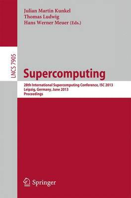 Supercomputing: 28th International Supercomputing Conference, ISC 2013, Leipzig, Germany, June 16-20, 2013, Proceedings